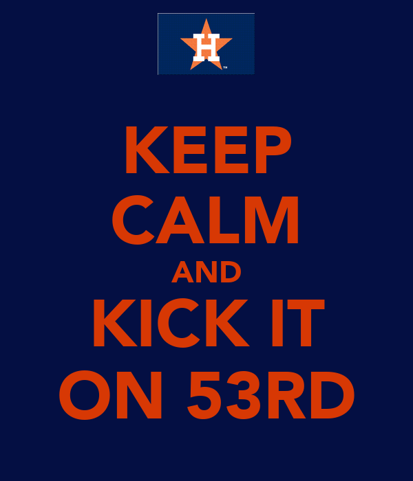 KEEP CALM AND KICK IT ON 53RD