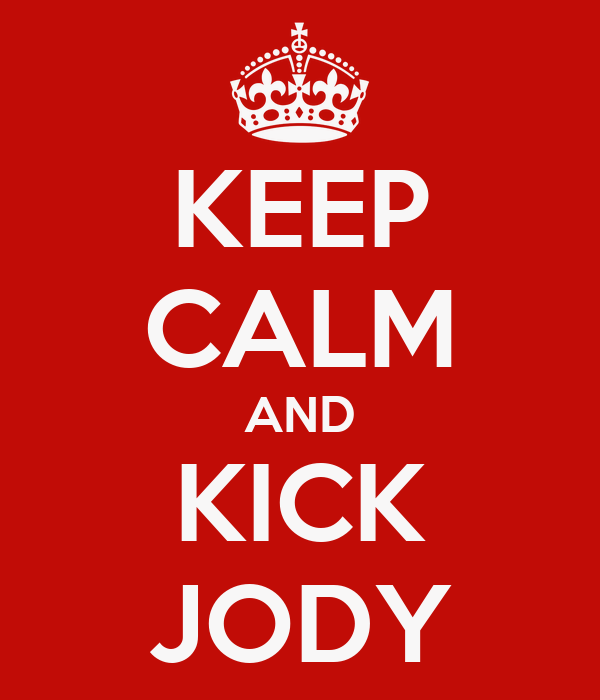 KEEP CALM AND KICK JODY