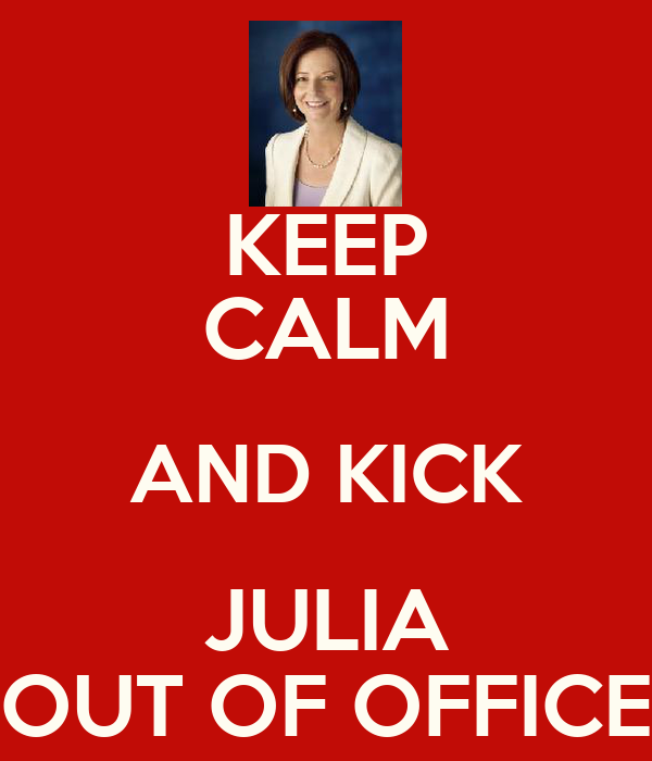 KEEP CALM AND KICK JULIA OUT OF OFFICE