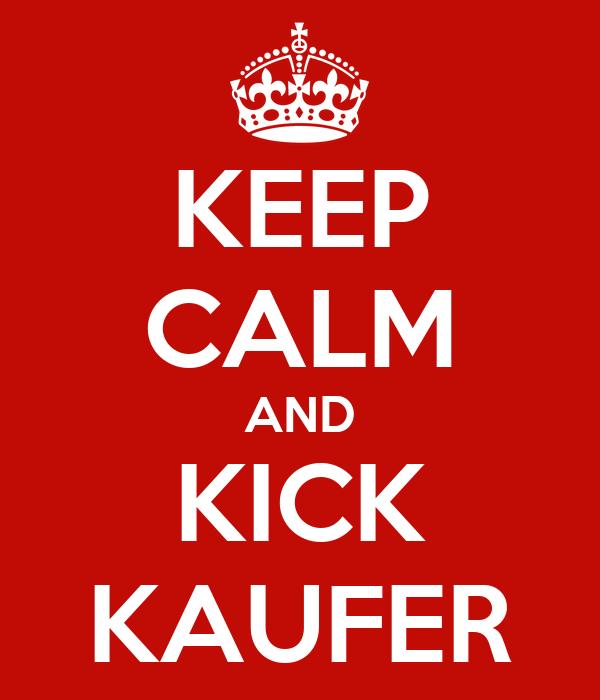 KEEP CALM AND KICK KAUFER