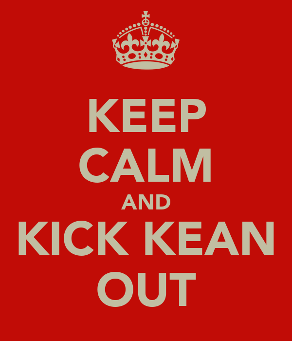 KEEP CALM AND KICK KEAN OUT