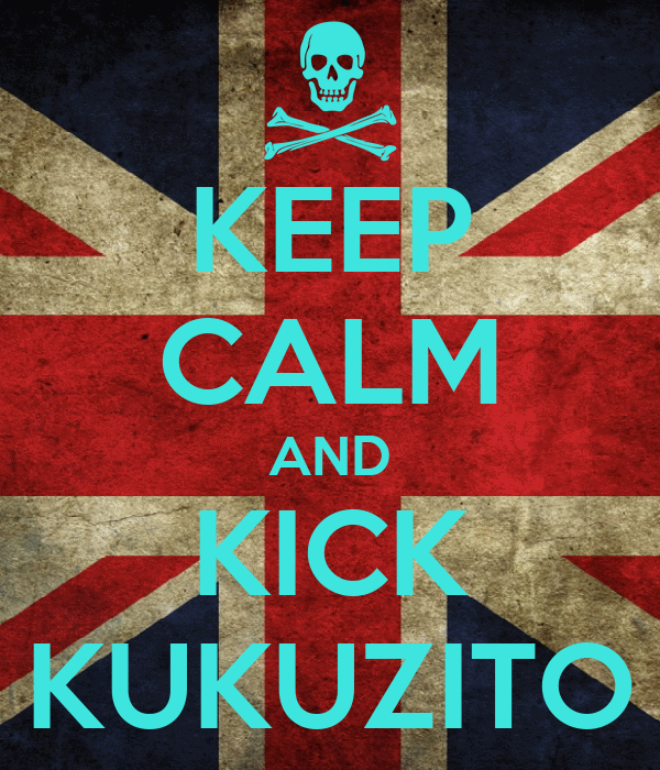 KEEP CALM AND KICK KUKUZITO