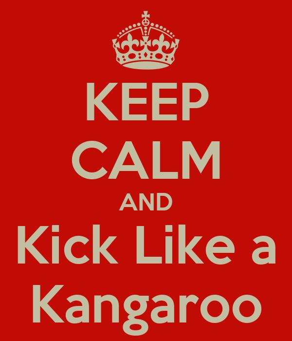 KEEP CALM AND Kick Like a Kangaroo
