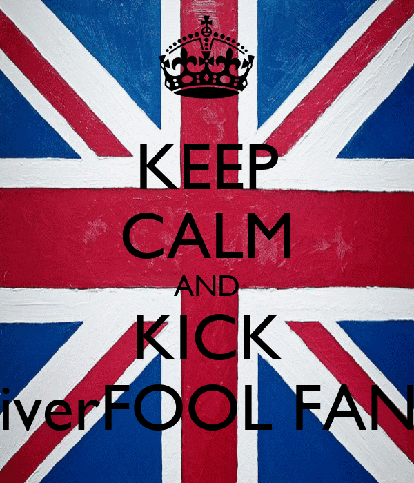 KEEP CALM AND KICK LiverFOOL FANS