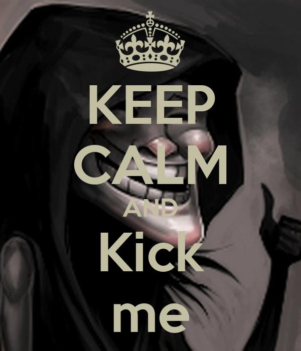 KEEP CALM AND Kick me