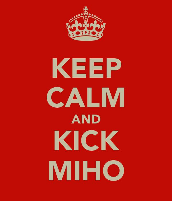 KEEP CALM AND KICK MIHO