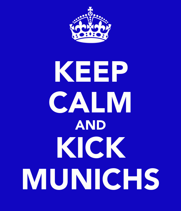 KEEP CALM AND KICK MUNICHS