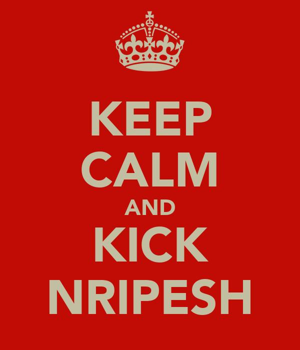 KEEP CALM AND KICK NRIPESH