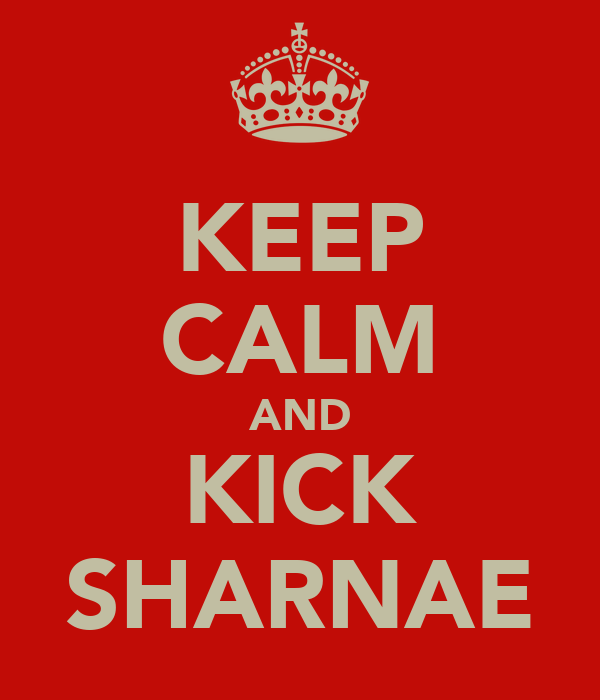 KEEP CALM AND KICK SHARNAE