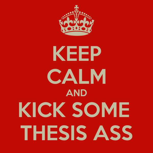 KEEP CALM AND KICK SOME  THESIS ASS