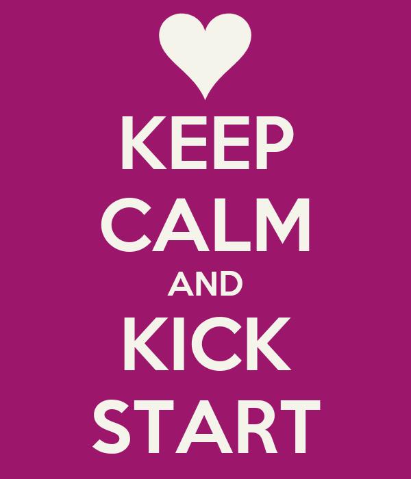 KEEP CALM AND KICK START
