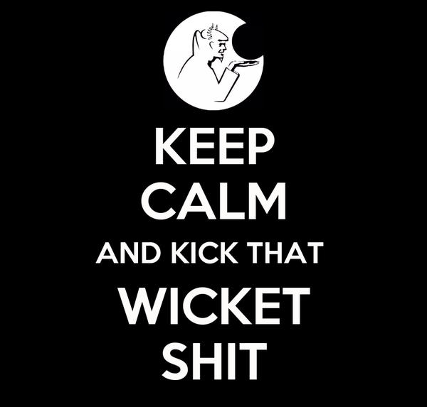 KEEP CALM AND KICK THAT  WICKET SHIT