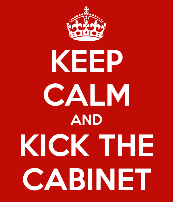 KEEP CALM AND KICK THE CABINET
