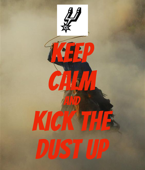 KEEp CALM AND KICK THE DUST UP