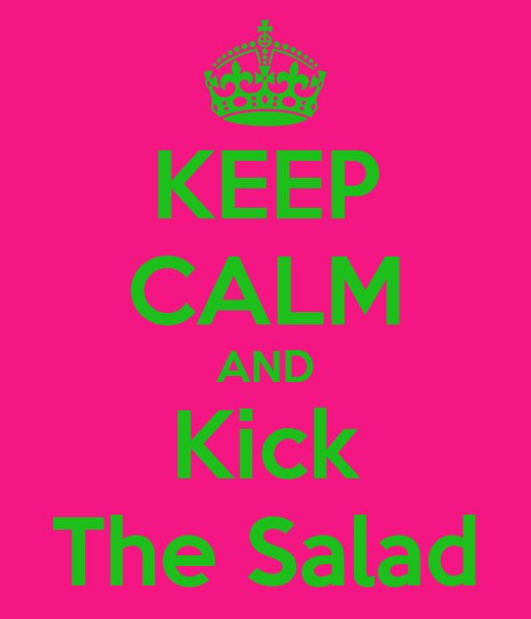 KEEP CALM AND Kick The Salad