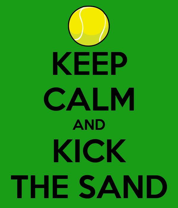 KEEP CALM AND KICK THE SAND