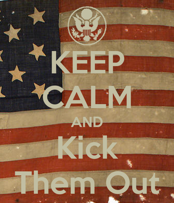 KEEP CALM AND Kick Them Out