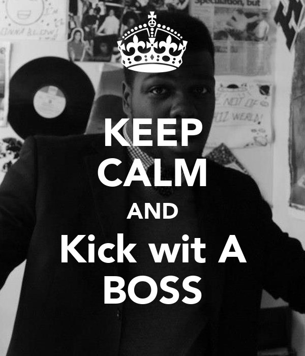 KEEP CALM AND Kick wit A BOSS