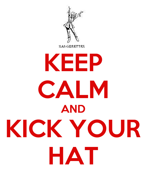 KEEP CALM AND KICK YOUR HAT