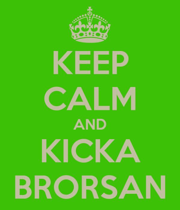KEEP CALM AND KICKA BRORSAN