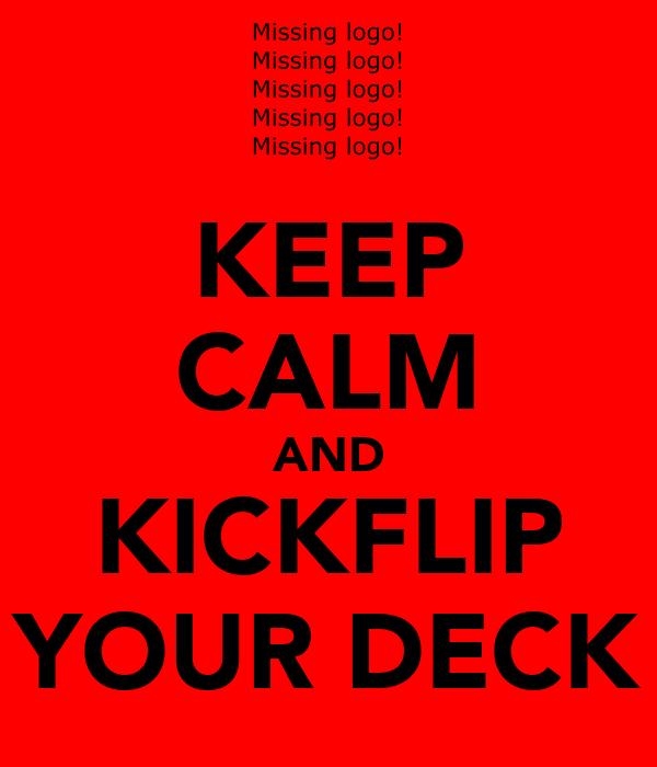 KEEP CALM AND KICKFLIP YOUR DECK
