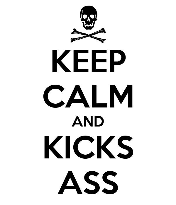KEEP CALM AND KICKS ASS