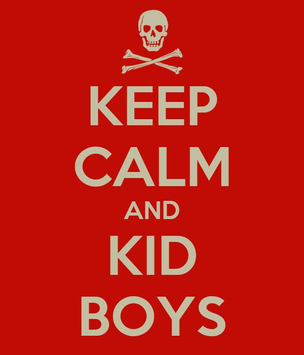 KEEP CALM AND KID BOYS