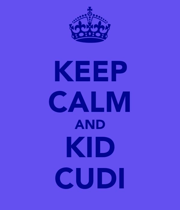 KEEP CALM AND KID CUDI