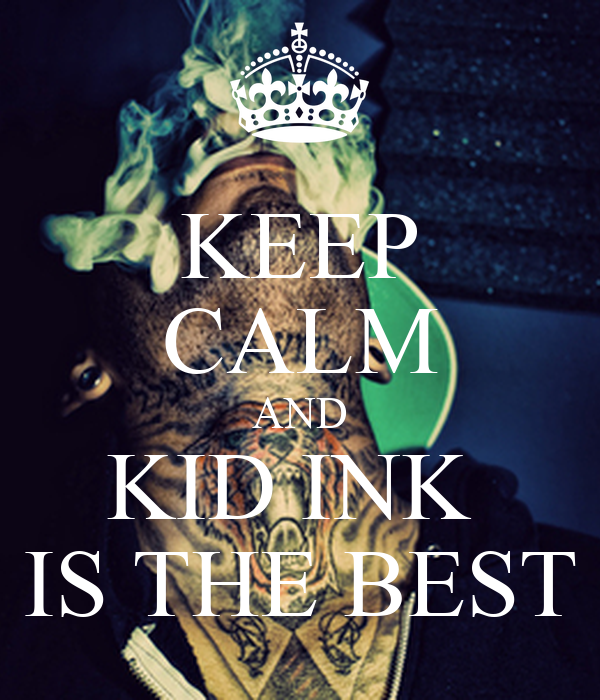 KEEP CALM AND KID INK  IS THE BEST