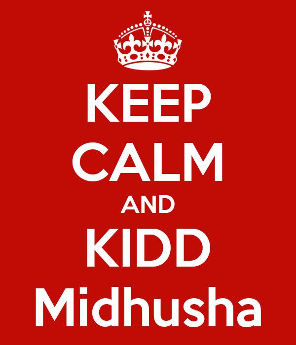KEEP CALM AND KIDD Midhusha