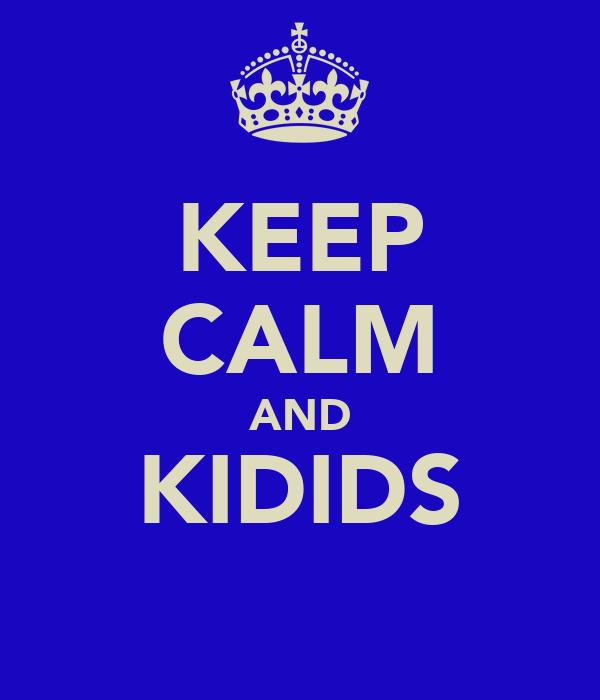 KEEP CALM AND KIDIDS