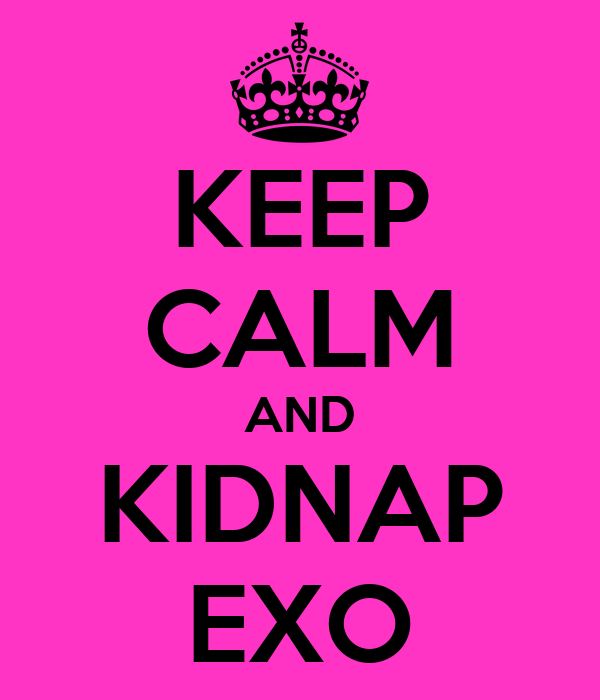 KEEP CALM AND KIDNAP EXO