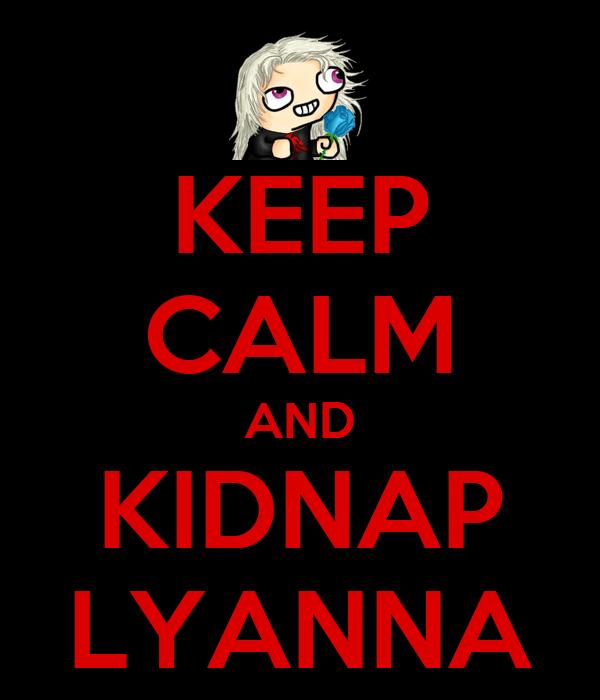 KEEP CALM AND KIDNAP LYANNA