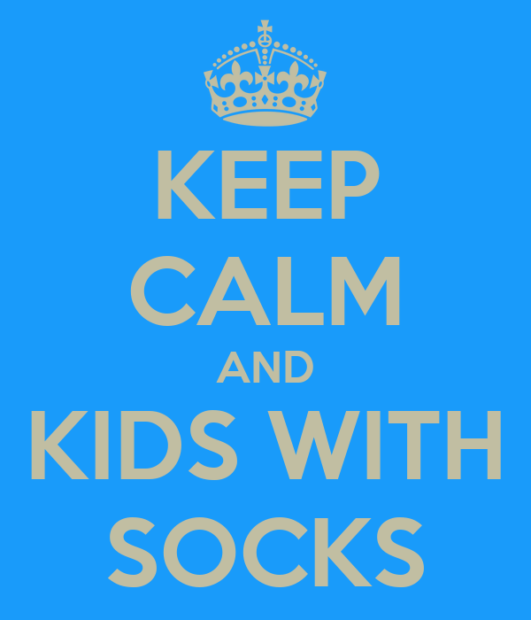 KEEP CALM AND KIDS WITH SOCKS
