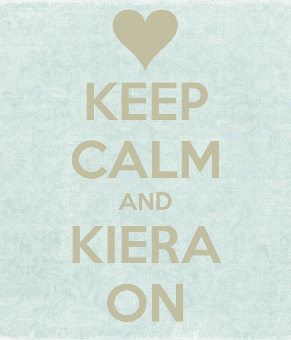KEEP CALM AND KIERA ON
