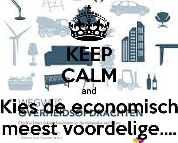 KEEP CALM and Kies de economisch meest voordelige....