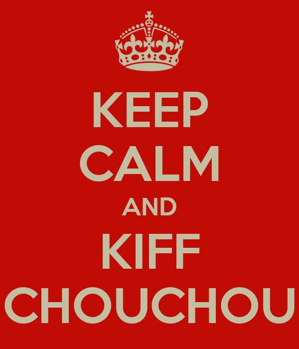KEEP CALM AND KIFF CHOUCHOU