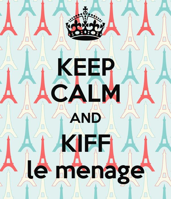 KEEP CALM AND KIFF le menage