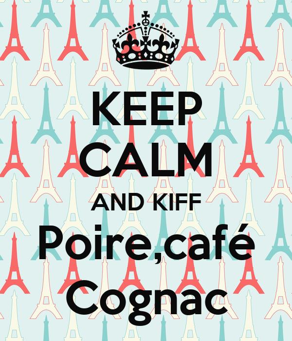 KEEP CALM AND KIFF Poire,café Cognac