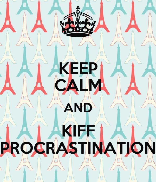 KEEP CALM AND KIFF PROCRASTINATION