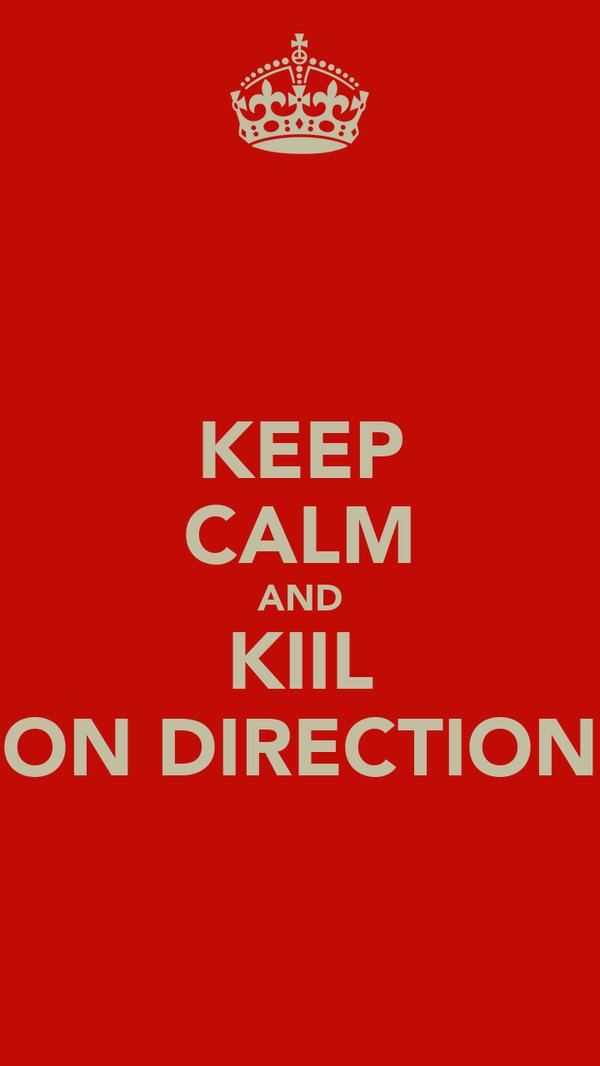 KEEP CALM AND KIIL ON DIRECTION