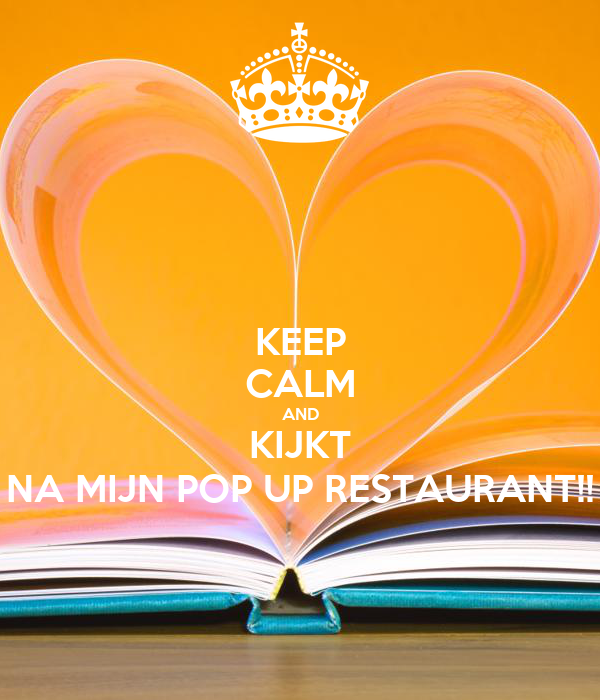 KEEP CALM AND KIJKT NA MIJN POP UP RESTAURANT!!