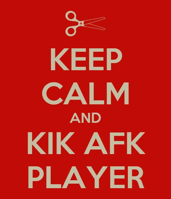 KEEP CALM AND KIK AFK PLAYER