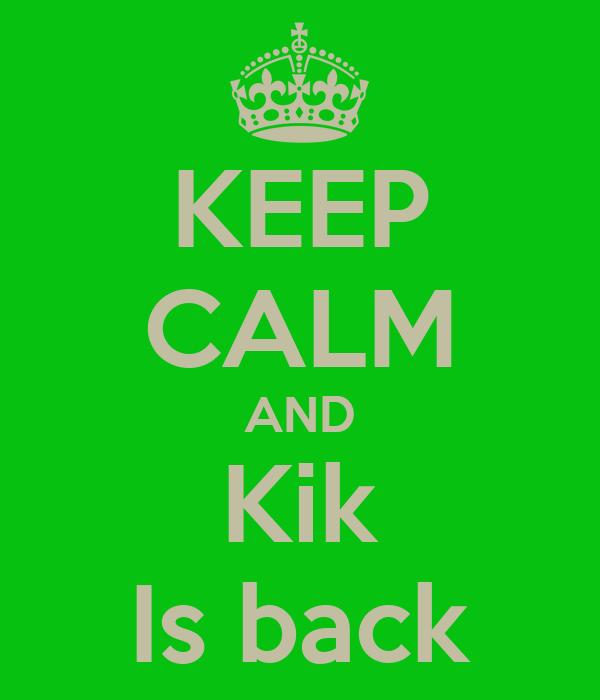 KEEP CALM AND Kik Is back