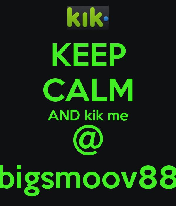 KEEP CALM AND kik me @ bigsmoov88