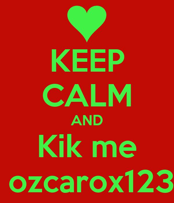 KEEP CALM AND Kik me  ozcarox123