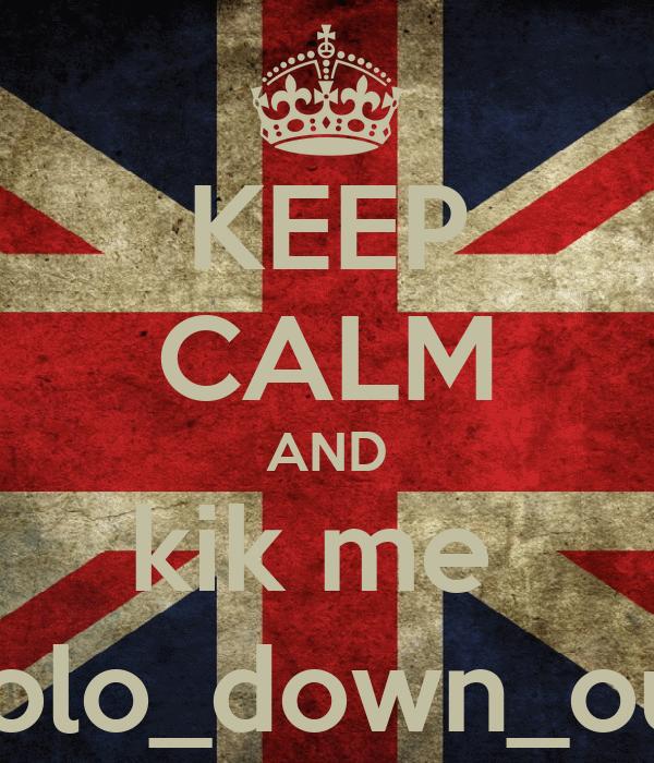 KEEP CALM AND kik me  polo_down_out