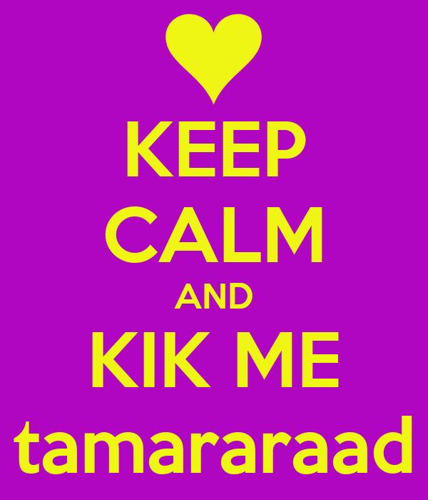 KEEP CALM AND KIK ME tamararaad