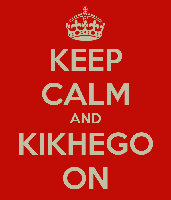 KEEP CALM AND KIKHEGO ON