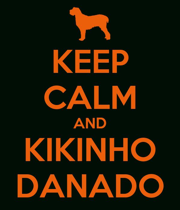 KEEP CALM AND KIKINHO DANADO